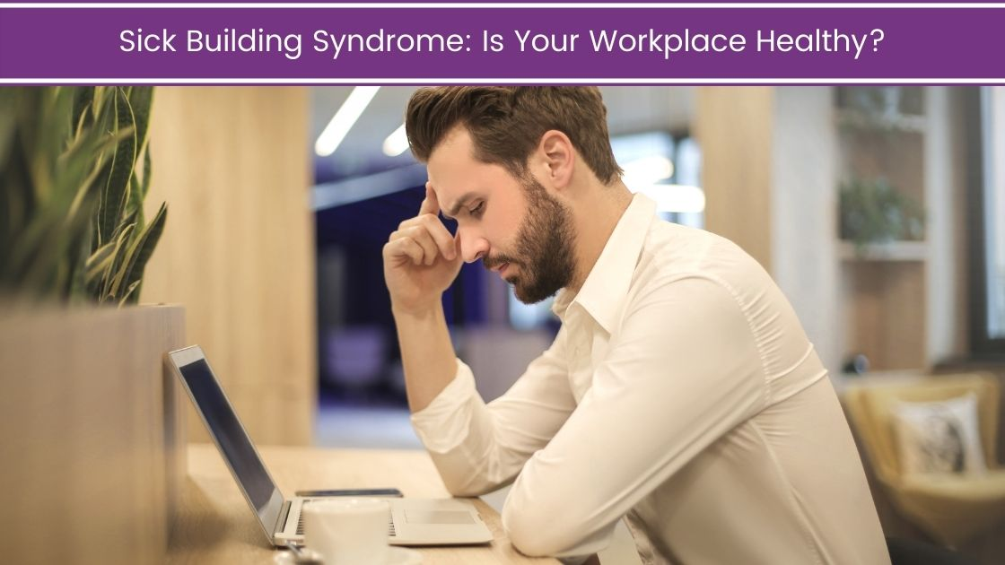 Sick Building Syndrome: Is Your Workplace Healthy?
