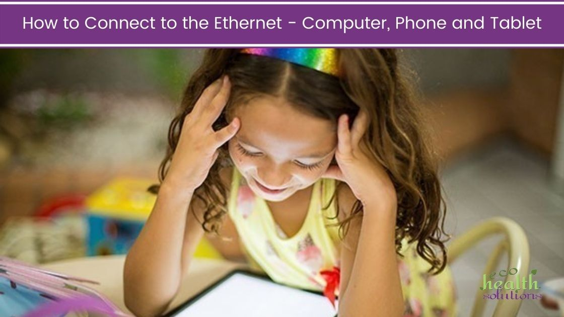 How to Connect to the Ethernet – Computer, Phone and Tablet