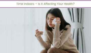 Time Indoors – Is it Affecting Your Health?